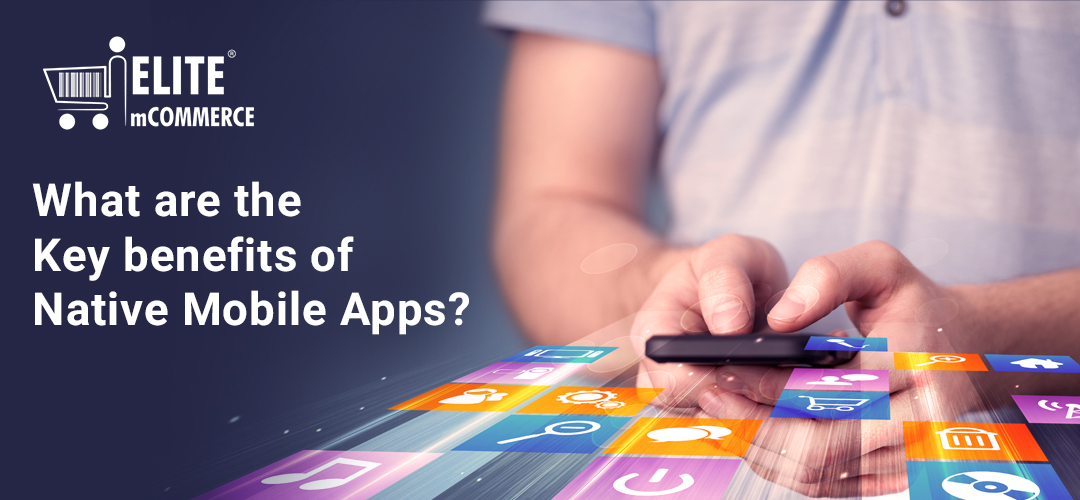 benefits of Native Mobile Apps