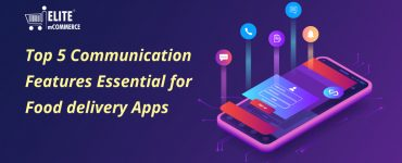 5 Communication Features Essential for Food delivery Apps
